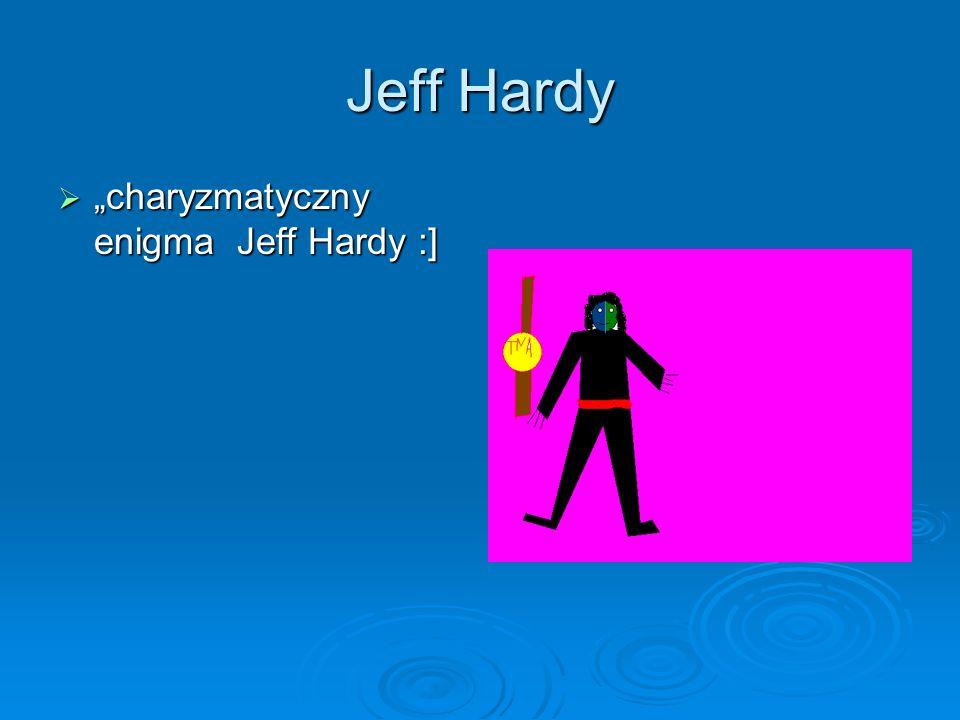 """Jeff Hardy """"charyzmatyczny enigma Jeff Hardy :]"""
